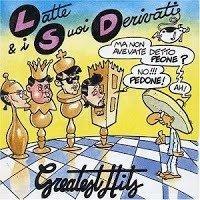 Latte & i Suoi Derivati - Greatest Hits