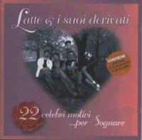 Latte & i Suoi Derivati - 22 Celebri Motivi Per Sognare