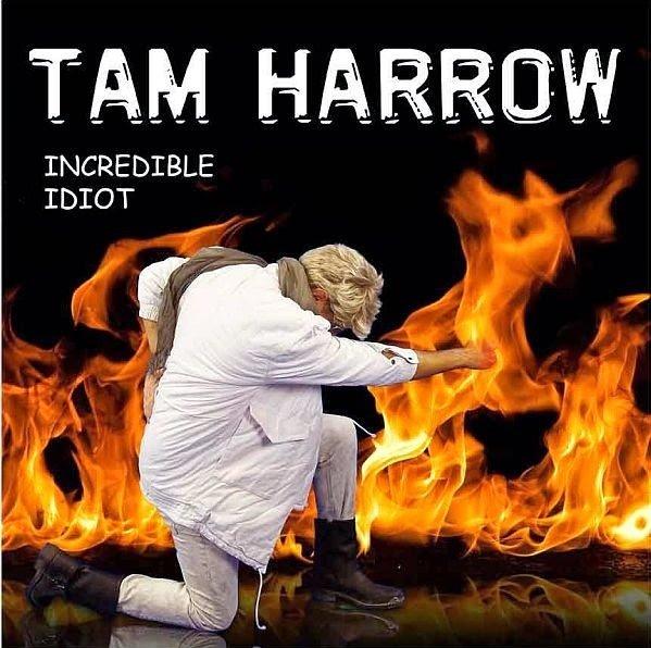 Tam Harrow – Incredible Idiot